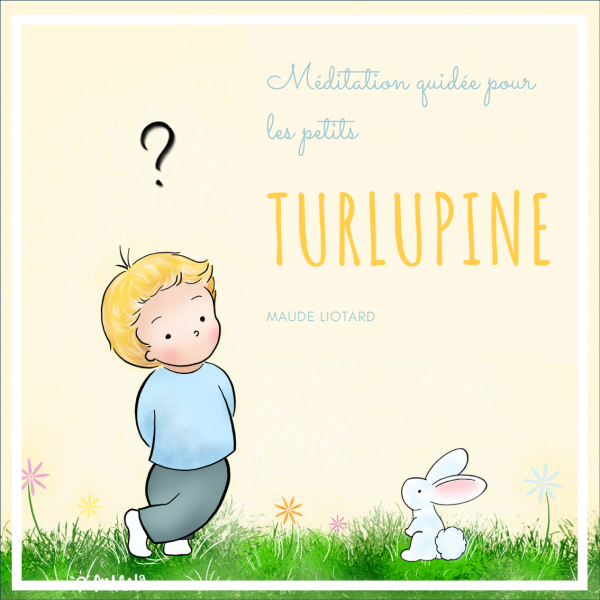 Turlupine, Méditation guidée pour les petits